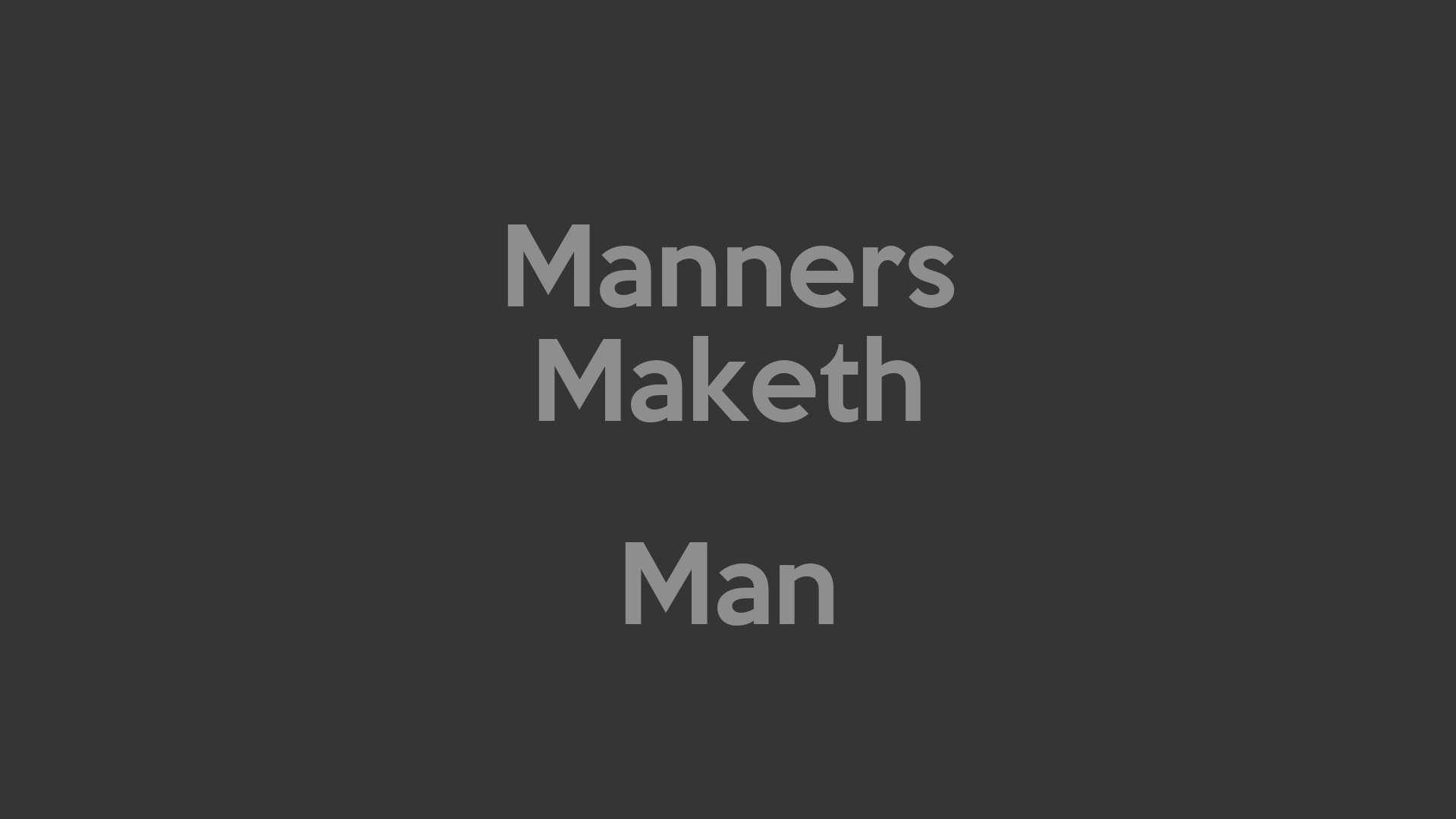 essay on manners maketh a man Manners make the man is a very commonly heard saying in every culture found  in world over manners form the basis for every person's name.