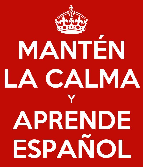 http://sd.keepcalm-o-matic.co.uk/i/mant%C3%A9n-la-calma-y-aprende-espa%C3%B1ol.png