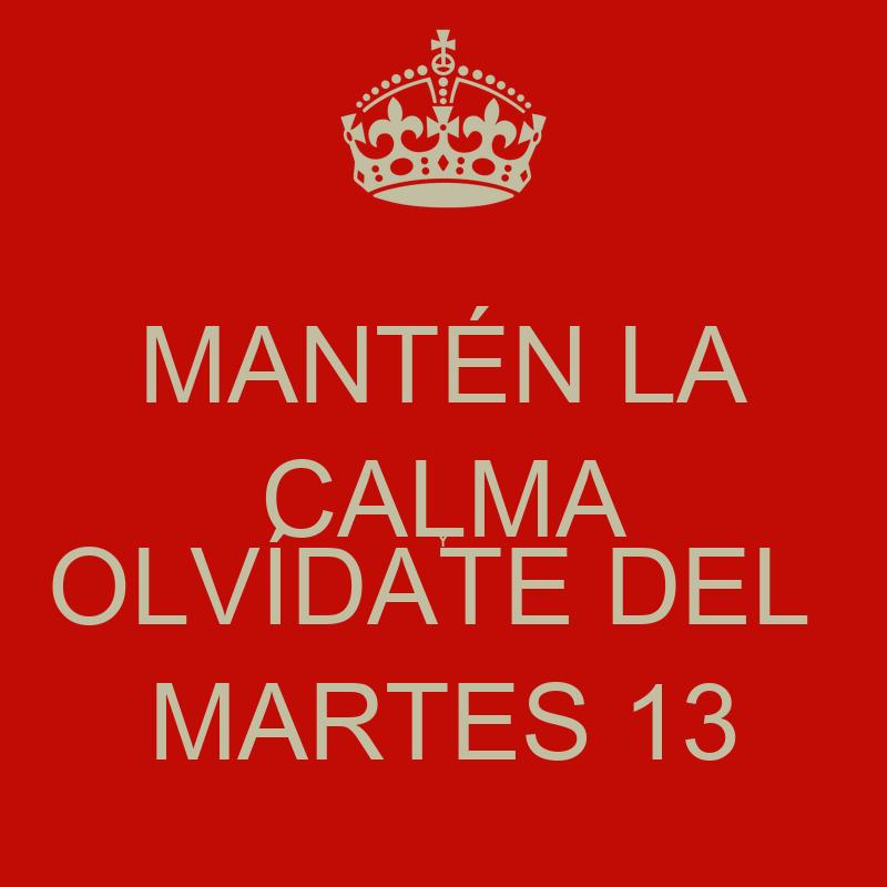 MANTÉN LA CALMA Y OLVÍDATE DEL MARTES 13 - KEEP CALM AND CARRY ON ...