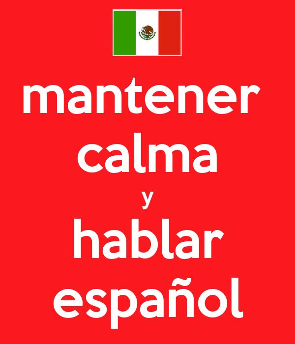 mantener calma y hablar español - KEEP CALM AND CARRY ON ...