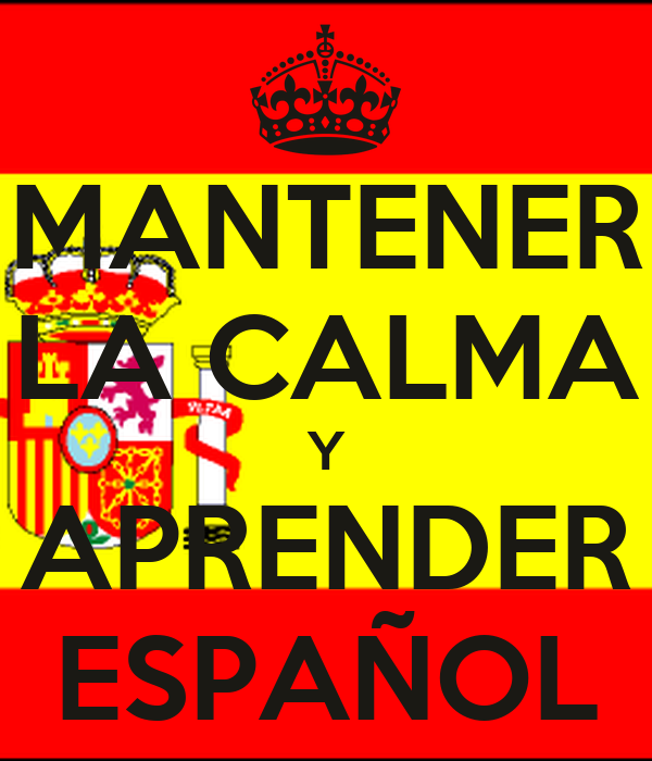 http://sd.keepcalm-o-matic.co.uk/i/mantener-la-calma-y-aprender-espa%C3%B1ol-3.png