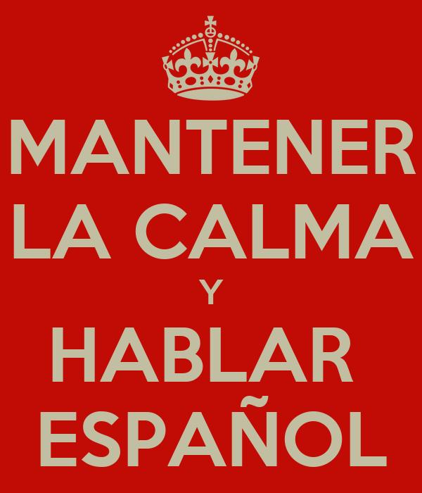 MANTENER LA CALMA Y HABLAR ESPAÑOL - KEEP CALM AND CARRY ...