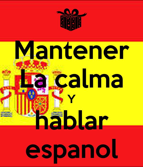 Mantener La calma Y hablar espanol - KEEP CALM AND CARRY ...