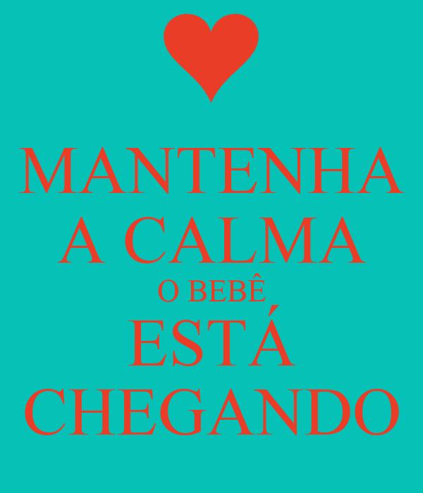 MANTENHA A CALMA O BEBÊ ESTÁ CHEGANDO