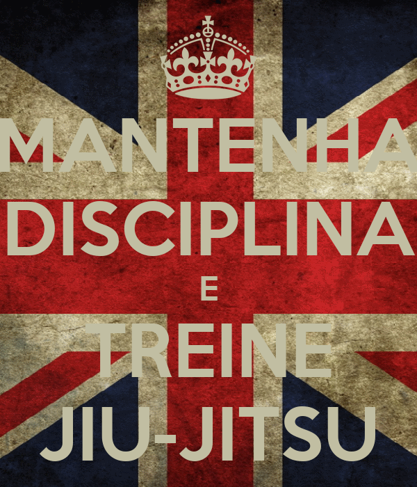 Mantenha Disciplina E Treine Jiu Jitsu Keep Calm And