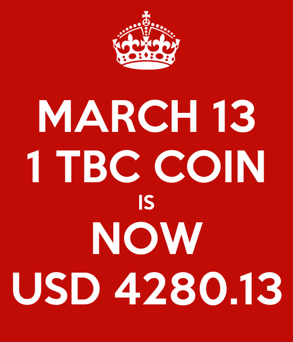 March 13 1 Tbc Coin Is Now Usd 4280