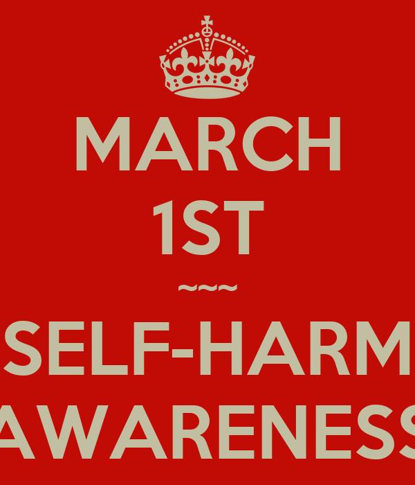 Self Harm Awareness: MARCH 1ST ~~~ SELF-HARM AWARENESS