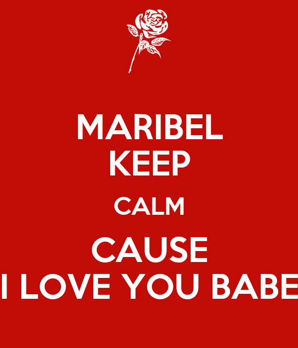 MARIBEL KEEP CALM CAUSE I LOVE YOU BABE Poster | Ninyoh ...