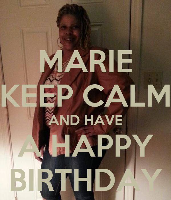 MARIE KEEP CALM AND HAVE A HAPPY BIRTHDAY