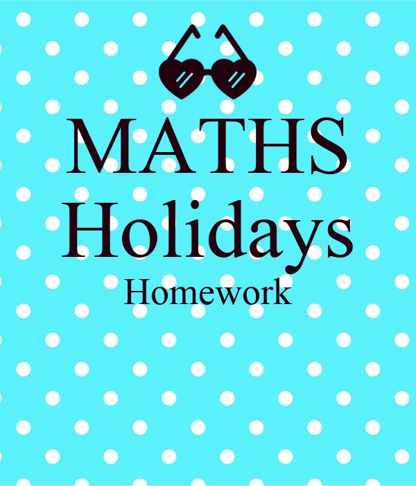 Maths holidays homework custom homework writing site for mba