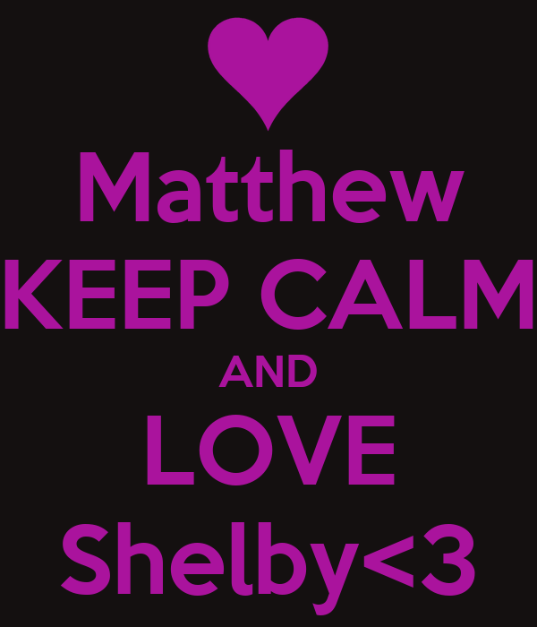 Matthew Keep Calm And Love Shelby3 Poster Shelby Keep Calm O Matic