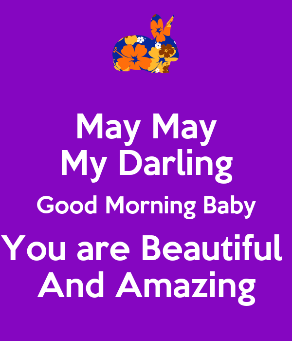 Good Morning You Are Amazing : May my darling good morning baby you are beautiful and