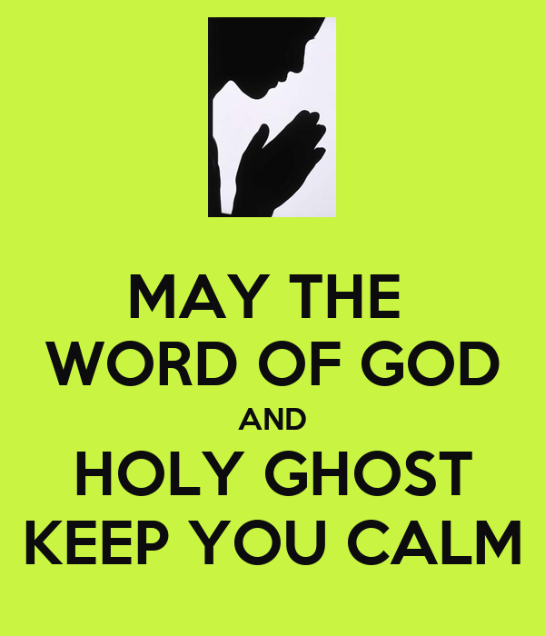 MAY THE WORD OF GOD AND HOLY GHOST KEEP YOU CALM Poster ...