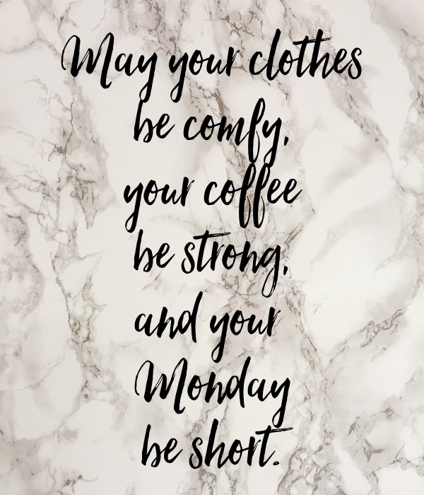 May Your Clothes Be Comfy Your Coffee Be Strong And Your Monday Be