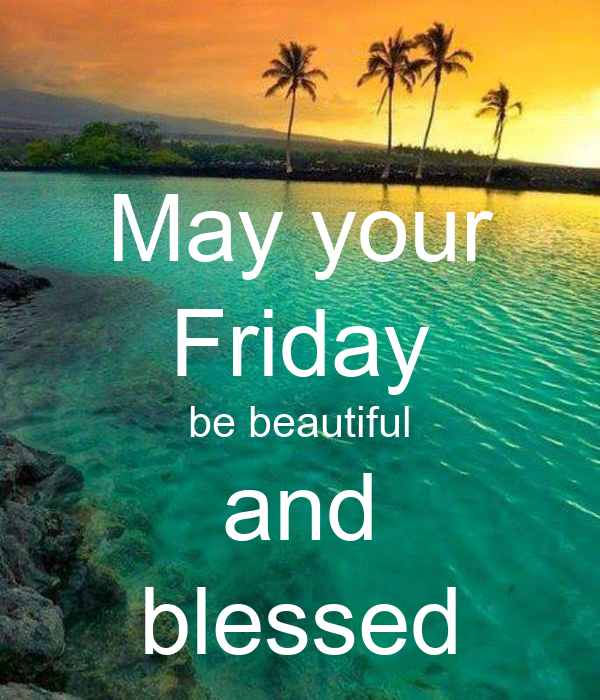 May Your Friday Be Beautiful And Blessed Poster Bonika Keep Calm O Matic