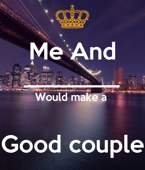 Me and who would make a good couple
