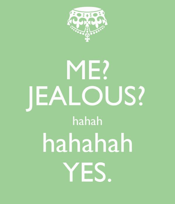 Me Jealous Hahah Hahahah Yes Poster Klaudia Keep