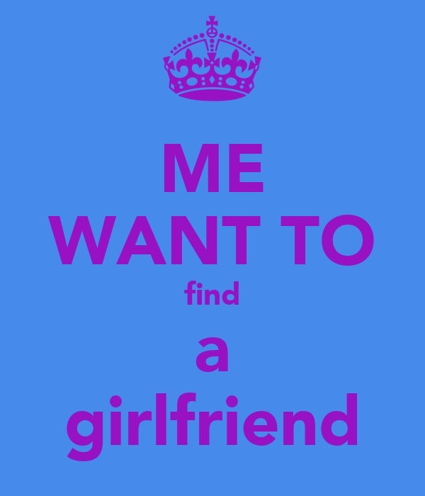 Want to find a girlfriend