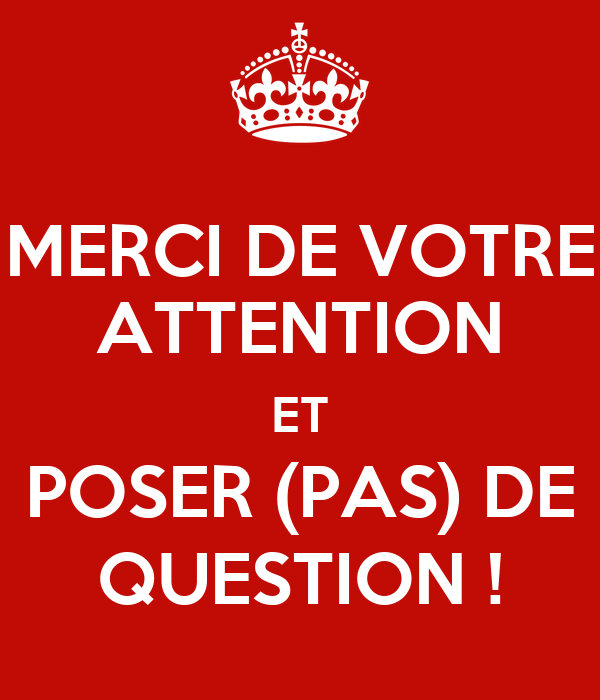 Merci De Votre Attention Et Poser Pas De Question Poster
