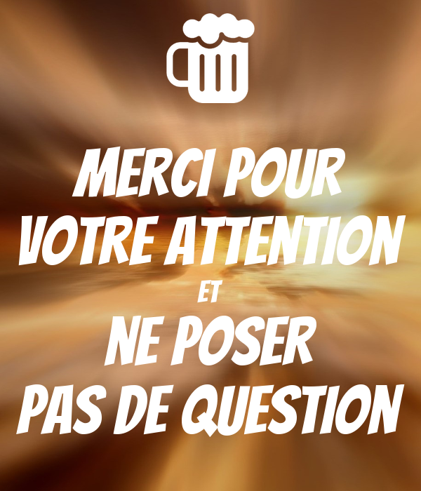 Merci Pour Votre Attention Et Ne Poser Pas De Question Poster
