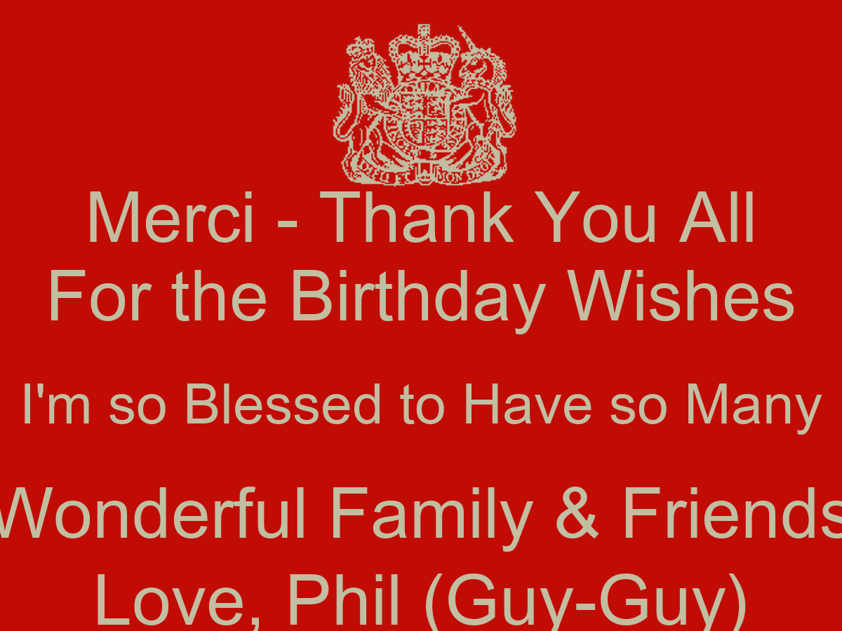 Merci thank you all for the birthday wishes im so blessed to have merci thank you all for the birthday wishes im so blessed to have so many wonderful family friends love phil guy guy poster philipe keep calm o kristyandbryce Gallery