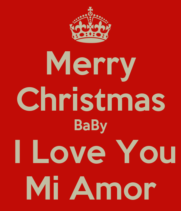 merry christmas baby i love you mi amor - Merry Christmas Baby