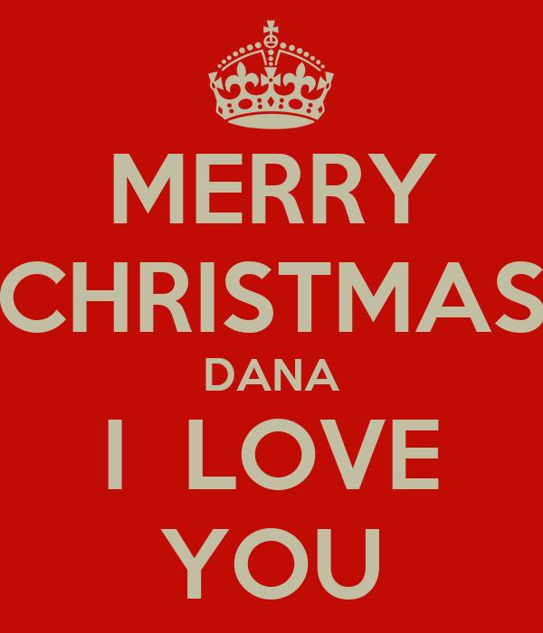 Merry christmas dana i love you keep calm and carry on