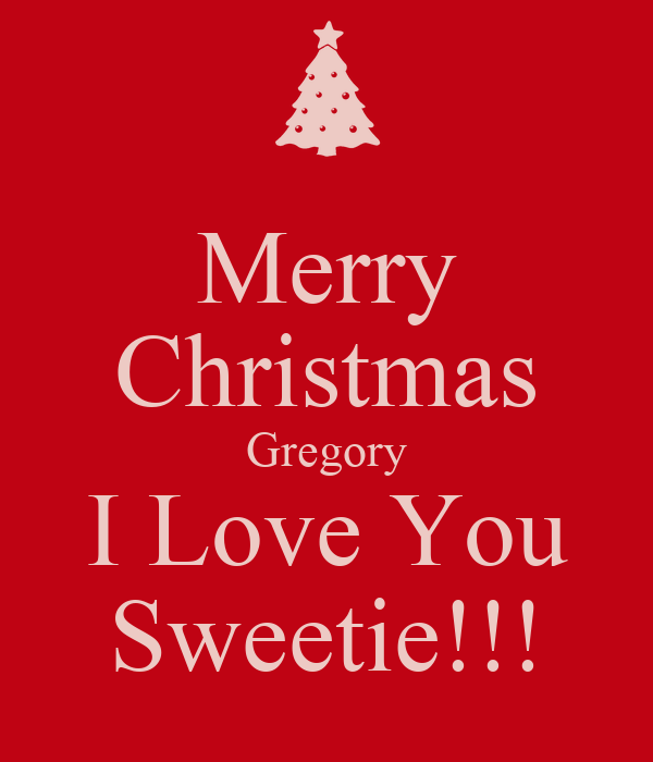 Merry christmas gregory i love you sweetie
