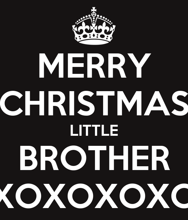 merry christmas little brother xoxoxoxoxoxo
