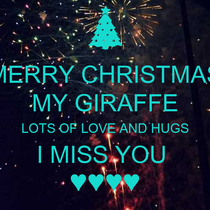 MERRY CHRISTMAS MY GIRAFFE LOTS OF LOVE AND HUGS I MISS YOU ...