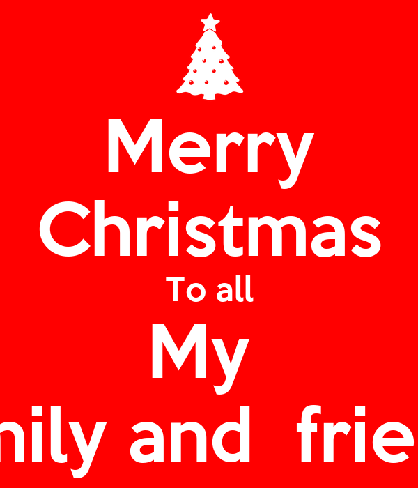 merry christmas to all my family and friends