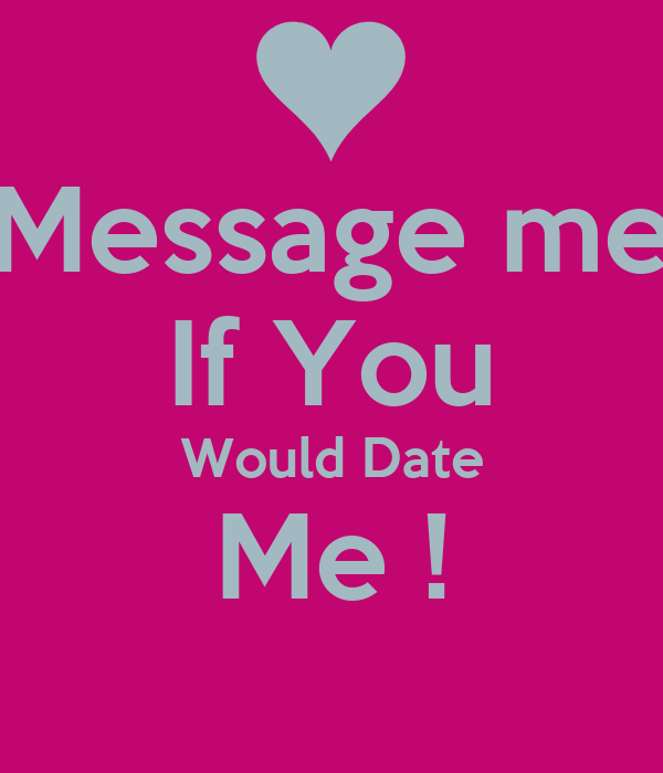 dm me if you would date me or want to date me - KEEP CALM AND CARRY ON ...