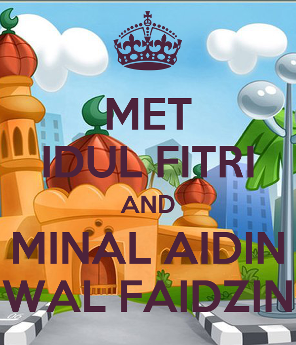 MET IDUL FITRI AND MINAL AIDIN WAL FAIDZIN