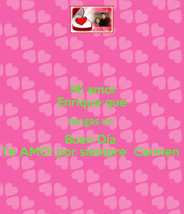 Mi Amor Enrique Que Tengas Un Buen Día Te Amo Por Siempre Carmen