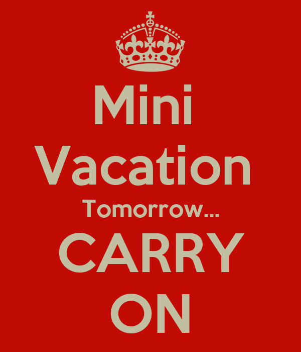 Mini Weekend Vacations: Mini Vacation Tomorrow... CARRY ON Poster