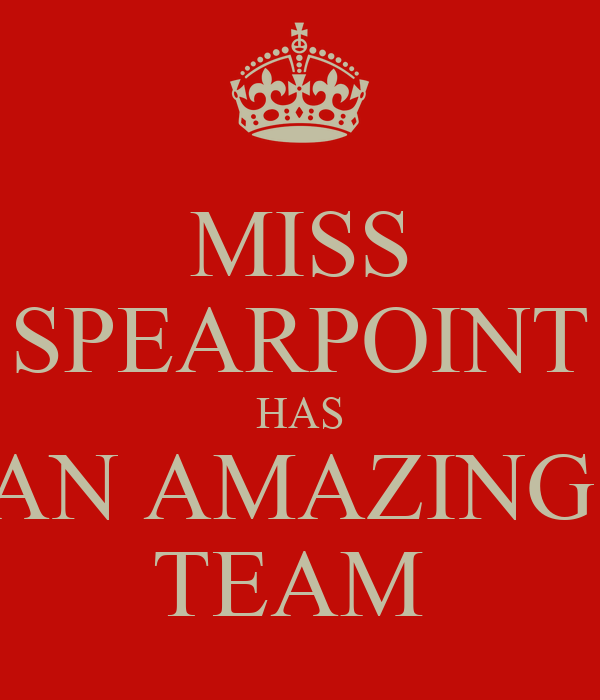 Amazing Team: MISS SPEARPOINT HAS AN AMAZING TEAM