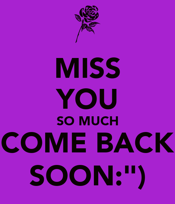 """MISS YOU SO MUCH COME BACK SOON:"""") Poster"""