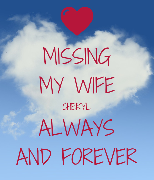 MISSING MY WIFE CHERYL ALWAYS AND FOREVER Poster Peggy Keep Calm Adorable Missing My Wife