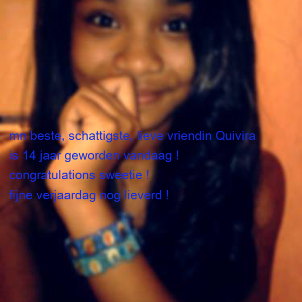 Mn Beste Schattigste Lieve Vriendin Quivira Is 14 Jaar Geworden