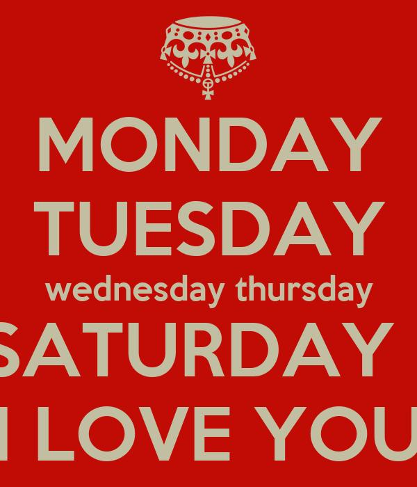 monday tuesday wednesday thursday friday saturday sunday i love you