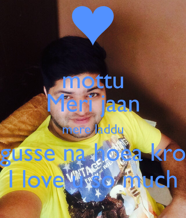mottu Meri jaan mere laddu gusse na hoea kro I love u so much - mottu-meri-jaan-mere-laddu-gusse-na-hoea-kro-i-love-u-so-much