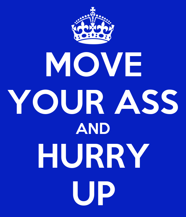 Move Your Ass Up