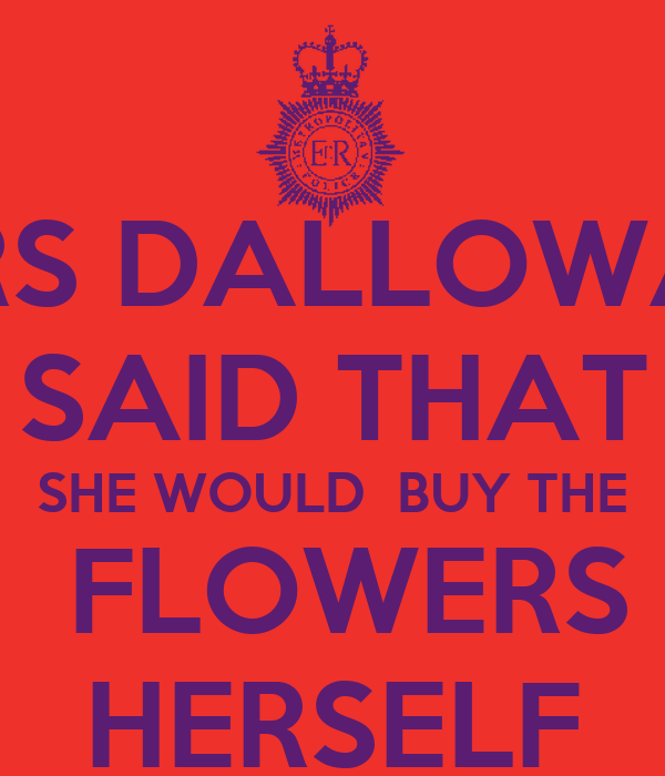 flowers in mrs dalloway The beginning of the hours highlighted the emphasis on flowers in mrs dallowayit really struck me in the beginning of the movie, as i watched three different stories being tied together by people arranging flowers in vases.