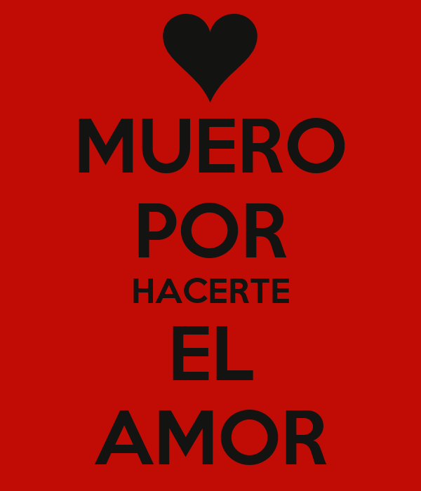 MUERO POR HACERTE EL AMOR Poster | rubivillalpando1 | Keep ...