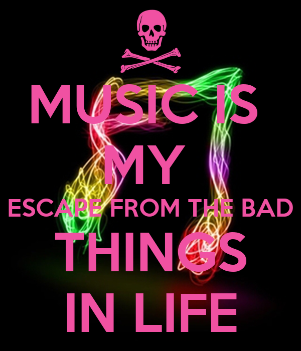 Muzički citati  Music-is-my-escape-from-the-bad-things-in-life