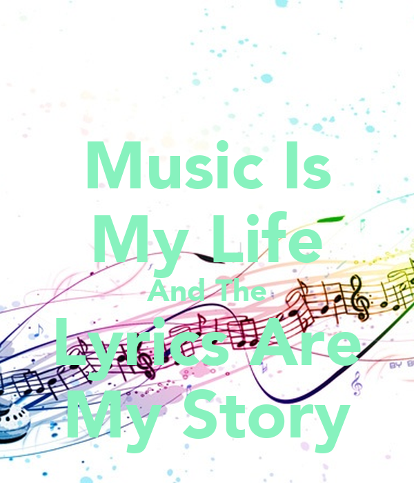 Music Is My Life And The Lyrics Are My Story Poster ...