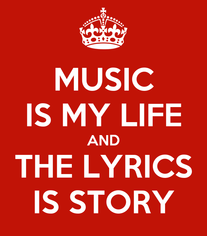 MUSIC IS MY LIFE AND THE LYRICS IS STORY - KEEP CALM AND ...