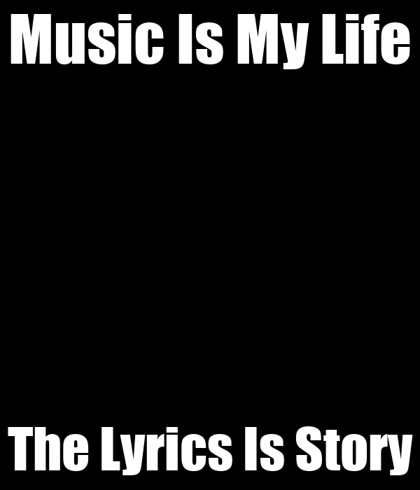Music Is My Life The Lyrics Is Story - KEEP CALM AND CARRY ...