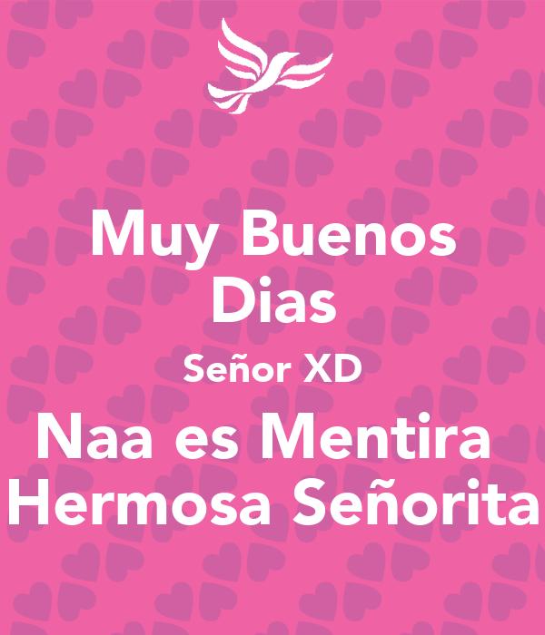 Muy Buenos Dias Señor Xd Naa Es Mentira Hermosa Señorita Poster