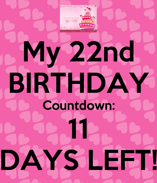 My 22nd birthday countdown 11 days left keep calm and carry on image generator - Birthday countdown wallpaper ...
